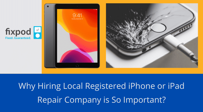 Why Hiring Local Registered iPhone or iPad Repair Company is So Important?