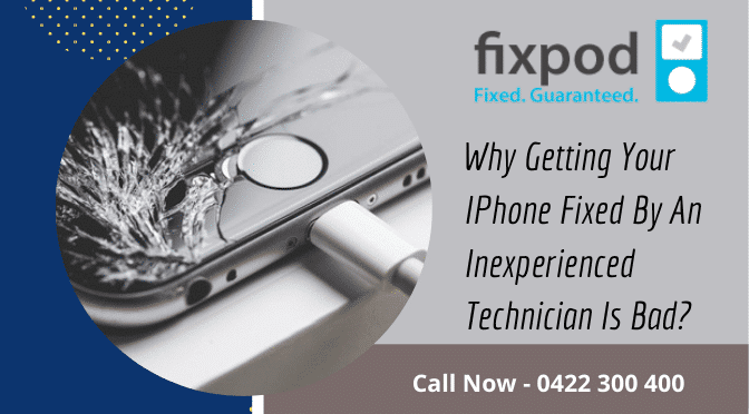 Why Getting Your iPhone Fixed by an Inexperienced Technician Is Bad?